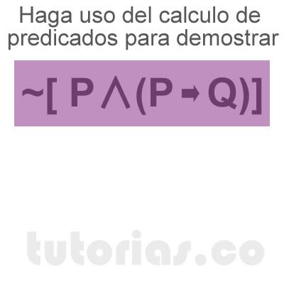 matematicas discretas: calculo de predicados demostrar ~[P∧(P→Q)]