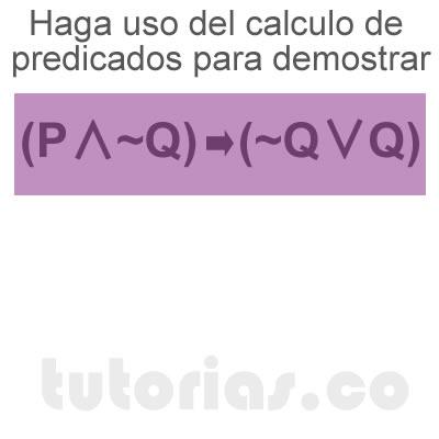 matematicas discretas: calculo de predicados demostrar [P∧~Q]→[~Q∨Q]